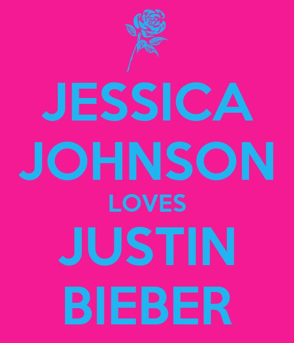 JESSICA JOHNSON LOVES JUSTIN BIEBER