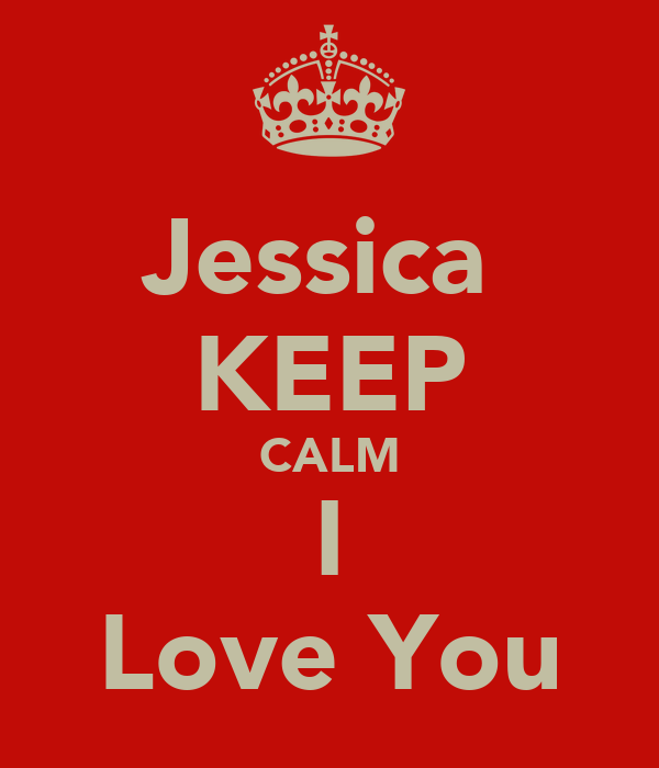 Jessica  KEEP CALM I Love You