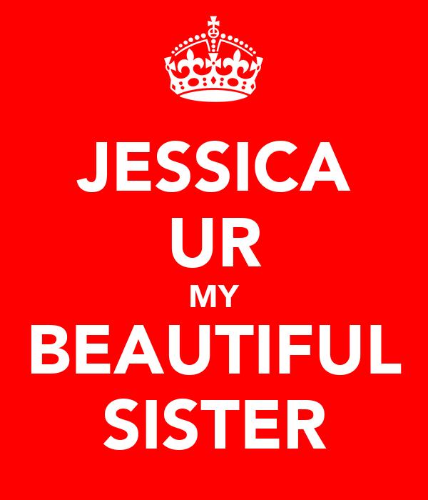 JESSICA UR MY BEAUTIFUL SISTER