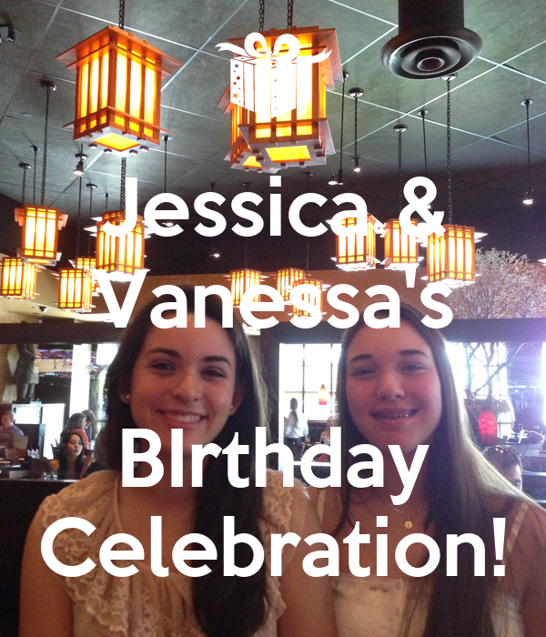 Jessica & Vanessa's  BIrthday Celebration!