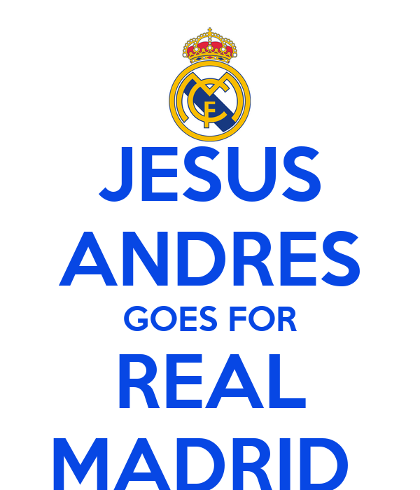 JESUS ANDRES GOES FOR REAL MADRID