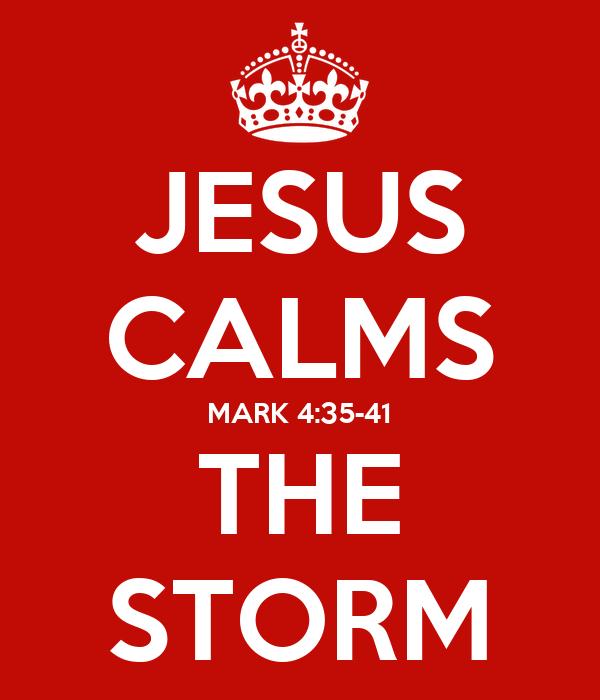 JESUS CALMS MARK 4:35-41 THE STORM