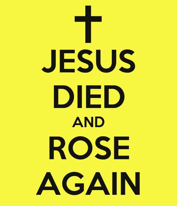 JESUS DIED AND ROSE AGAIN