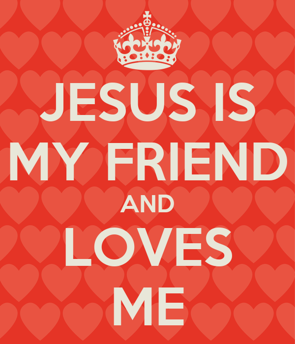 JESUS IS MY FRIEND AND LOVES ME