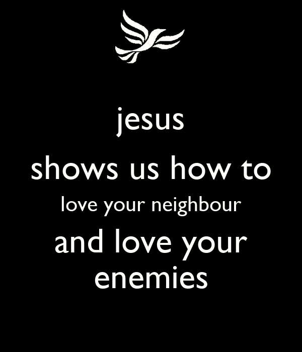 jesus shows us how to love your neighbour and love your enemies