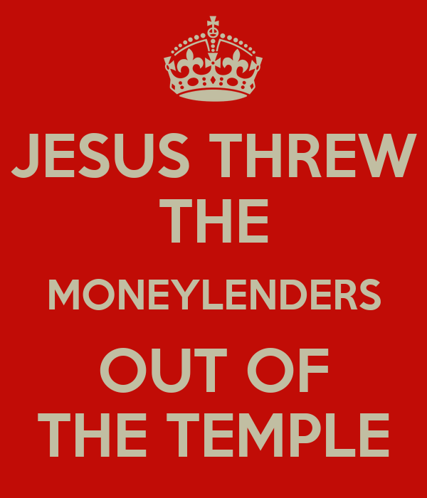 JESUS THREW THE MONEYLENDERS OUT OF THE TEMPLE