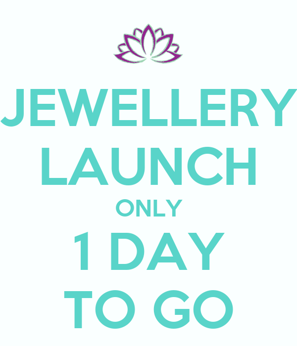 JEWELLERY LAUNCH ONLY 1 DAY TO GO