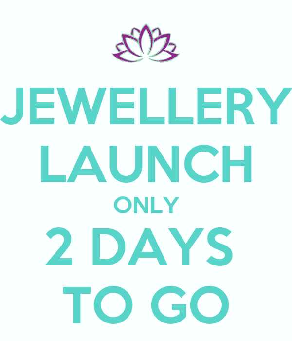 JEWELLERY LAUNCH ONLY 2 DAYS  TO GO