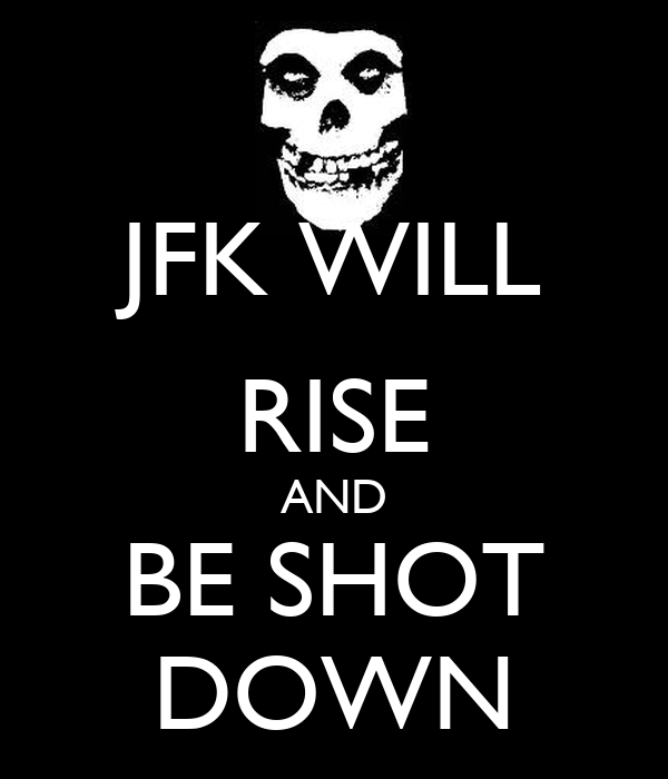 JFK WILL RISE AND BE SHOT DOWN