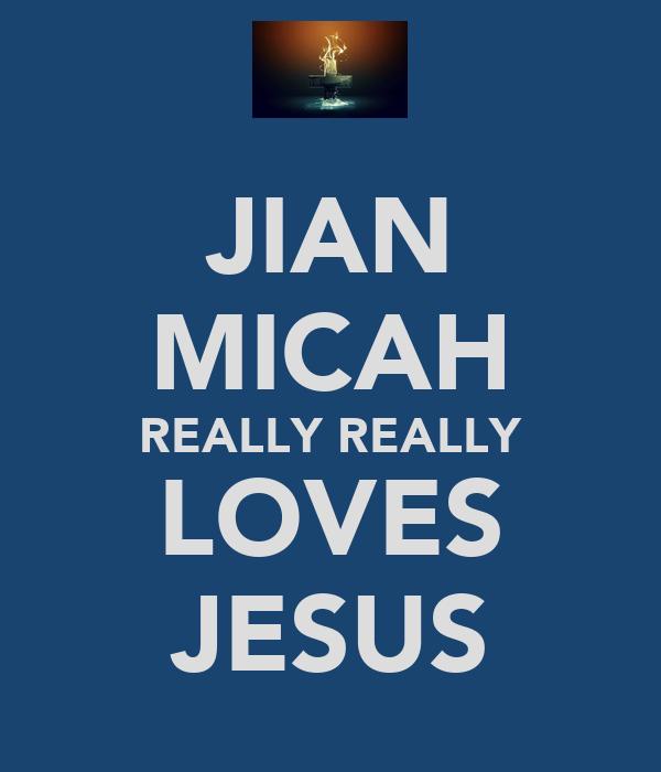 JIAN MICAH REALLY REALLY LOVES JESUS