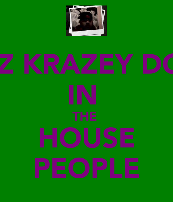 JIBZ KRAZEY DON  IN  THE  HOUSE PEOPLE