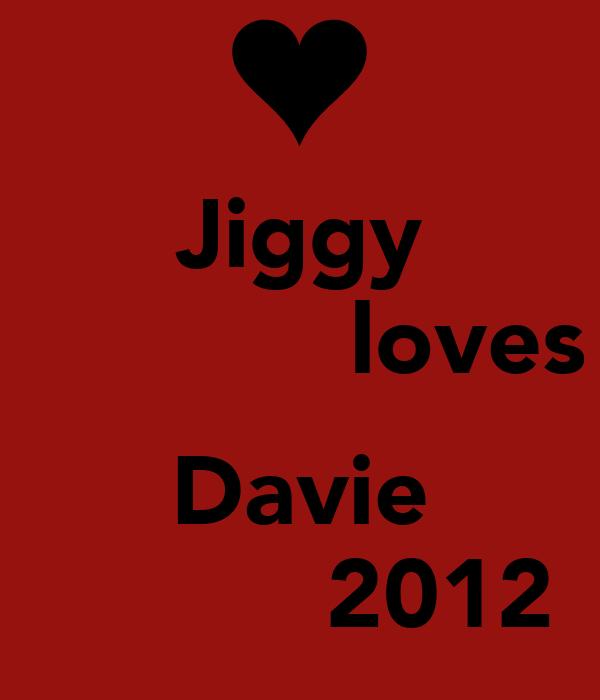 Jiggy             loves  Davie           2012