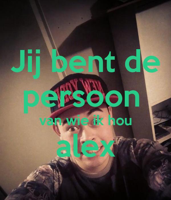 Jij bent de persoon  van wie ik hou alex