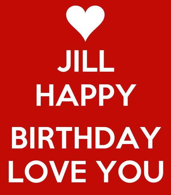 JILL HAPPY  BIRTHDAY LOVE YOU