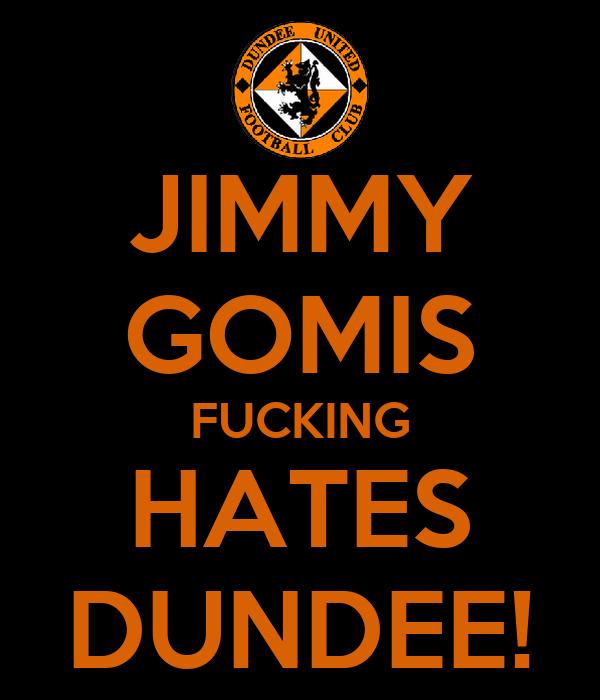 JIMMY GOMIS FUCKING HATES DUNDEE!