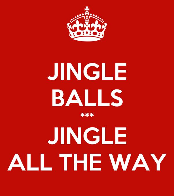 JINGLE BALLS *** JINGLE ALL THE WAY