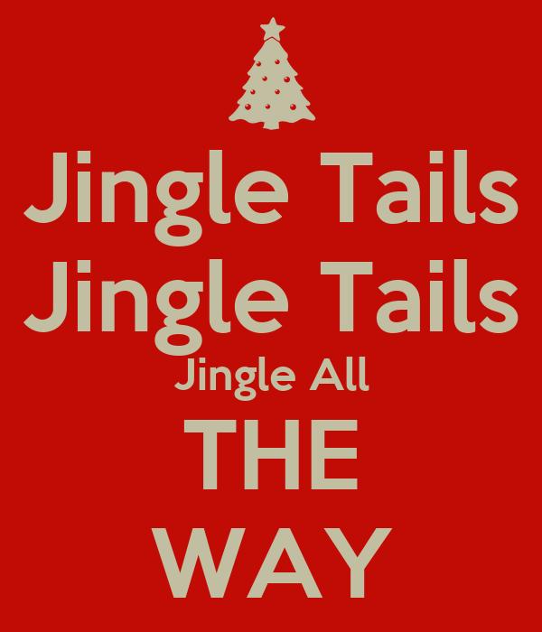 Jingle Tails Jingle Tails Jingle All THE WAY