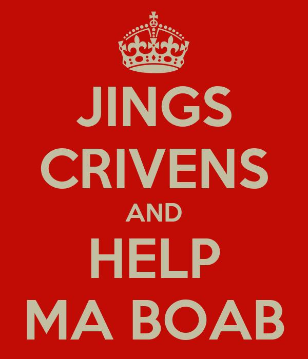 JINGS CRIVENS AND HELP MA BOAB