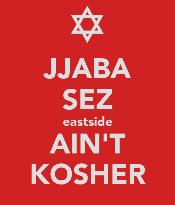 JJABA SEZ eastside AIN'T KOSHER