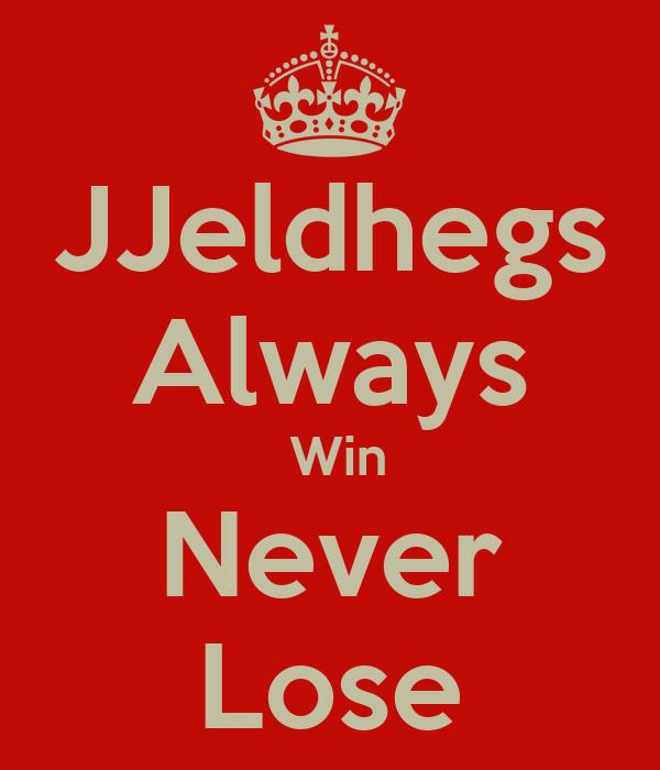 JJeldhegs  Always   Win Never Lose