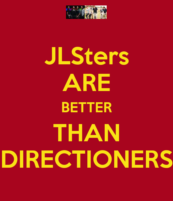 JLSters ARE BETTER THAN DIRECTIONERS