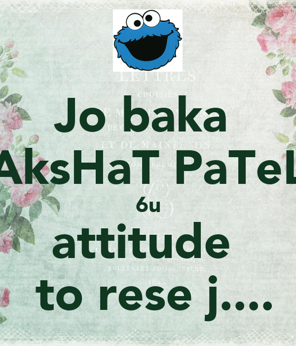 Jo baka  AksHaT PaTeL 6u attitude   to rese j....