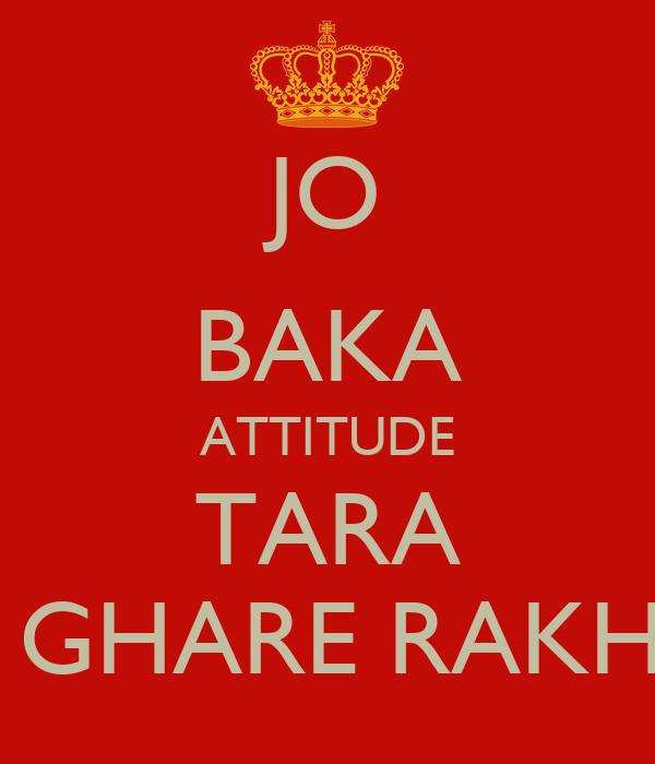 JO BAKA ATTITUDE TARA  GHARE RAKH