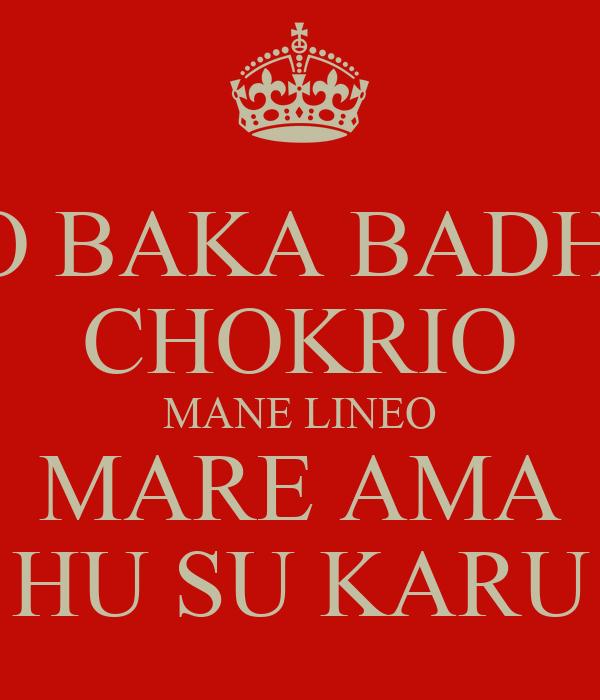 JO BAKA BADHI  CHOKRIO MANE LINEO MARE AMA HU SU KARU
