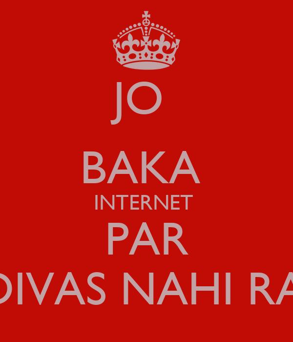 JO  BAKA  INTERNET  PAR AAKHO DIVAS NAHI RAHEVANU