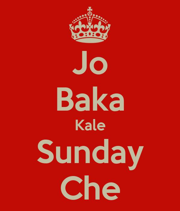 Jo Baka Kale Sunday Che