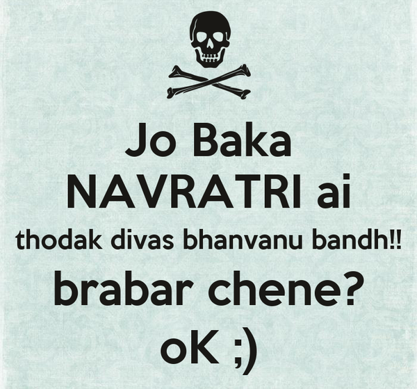 Jo Baka NAVRATRI ai thodak divas bhanvanu bandh!! brabar chene? oK ;)