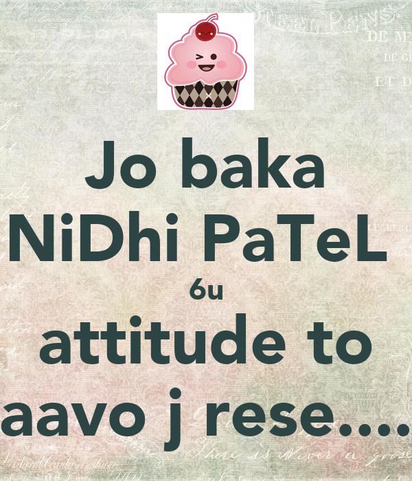 Jo baka NiDhi PaTeL  6u attitude to aavo j rese....
