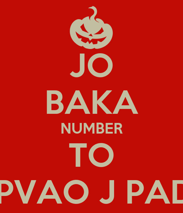 JO BAKA NUMBER TO AAPVAO J PADSE!