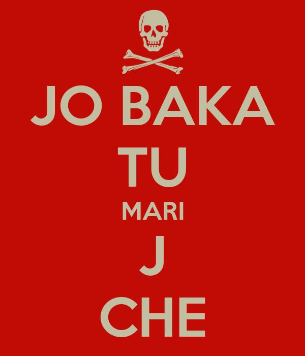 JO BAKA TU MARI J CHE