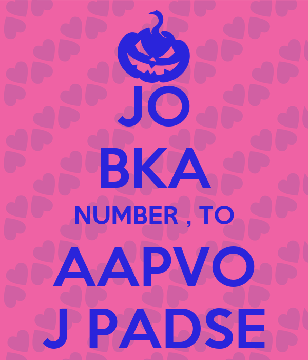 JO BKA NUMBER , TO AAPVO J PADSE