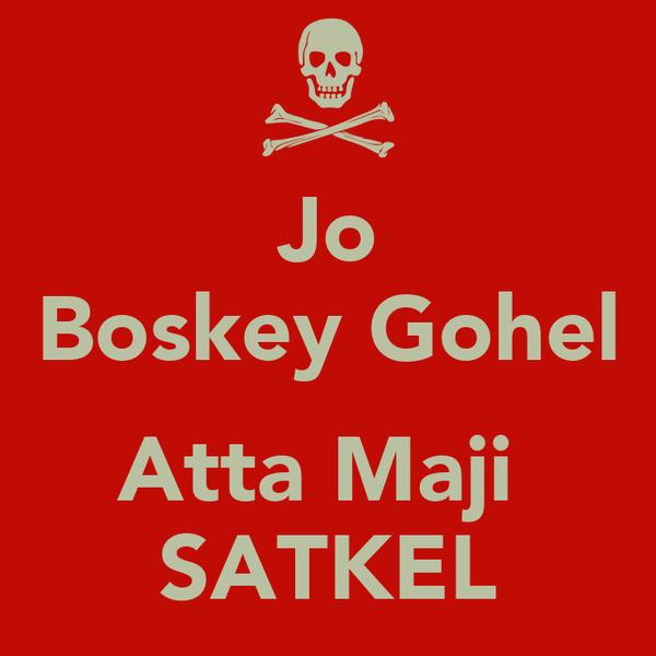 Jo Boskey Gohel  Atta Maji  SATKEL