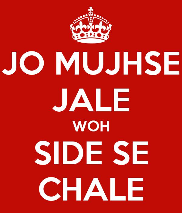 JO MUJHSE JALE WOH SIDE SE CHALE