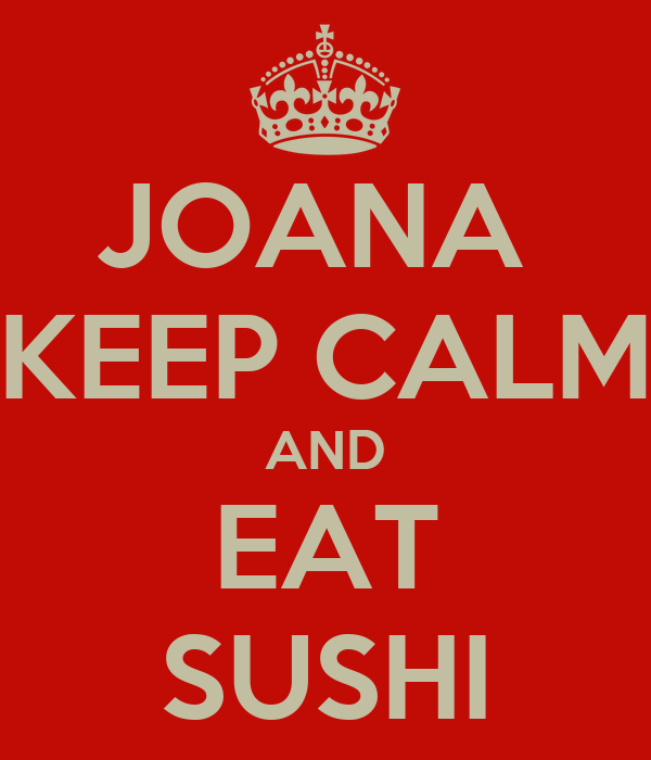 JOANA  KEEP CALM AND EAT SUSHI