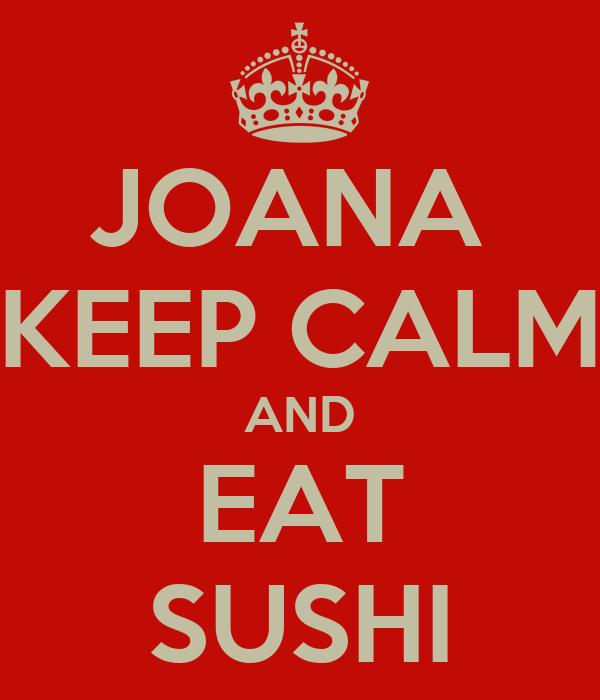 JOANA  KEEP CALM AND EAT SUSHI