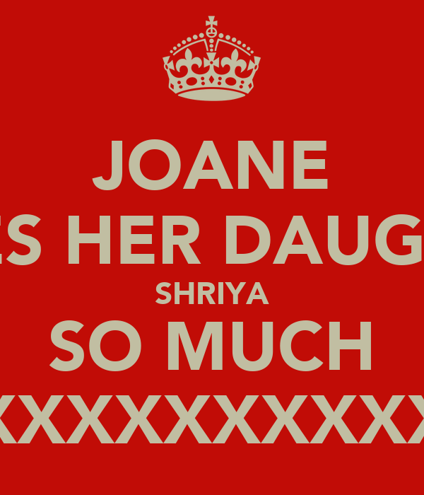 JOANE LOVES HER DAUGHTER SHRIYA SO MUCH XXXXXXXXXXXXXXXXXXXX