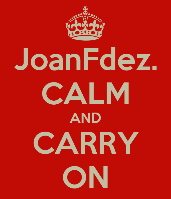 JoanFdez. CALM AND CARRY ON