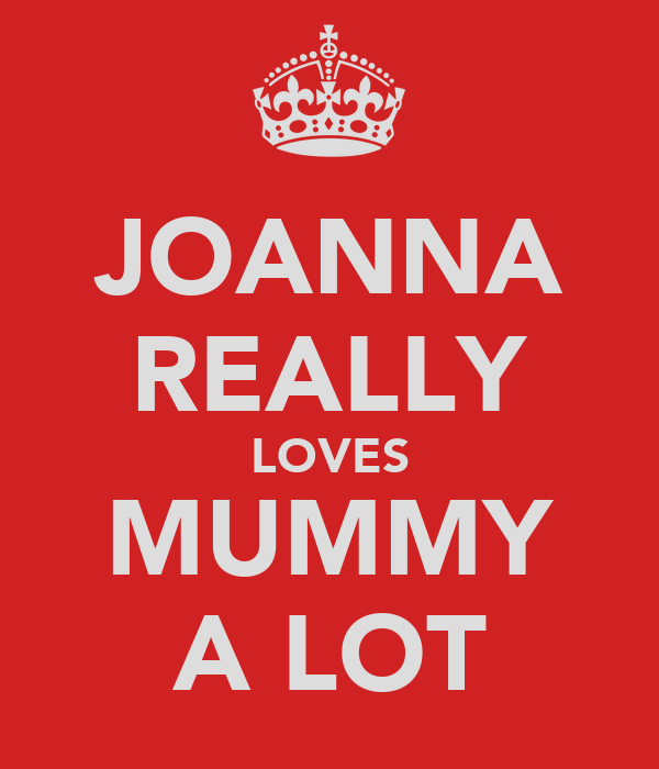 JOANNA REALLY LOVES MUMMY A LOT