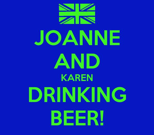 JOANNE AND KAREN DRINKING BEER!