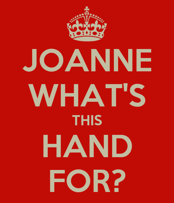 JOANNE WHAT'S THIS HAND FOR?
