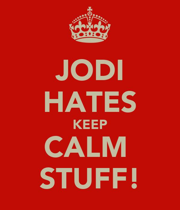 JODI HATES KEEP CALM  STUFF!