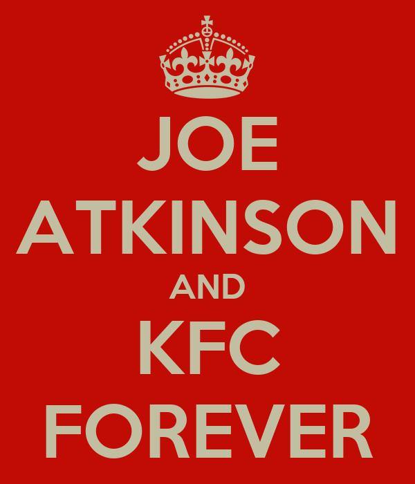 JOE ATKINSON AND KFC FOREVER