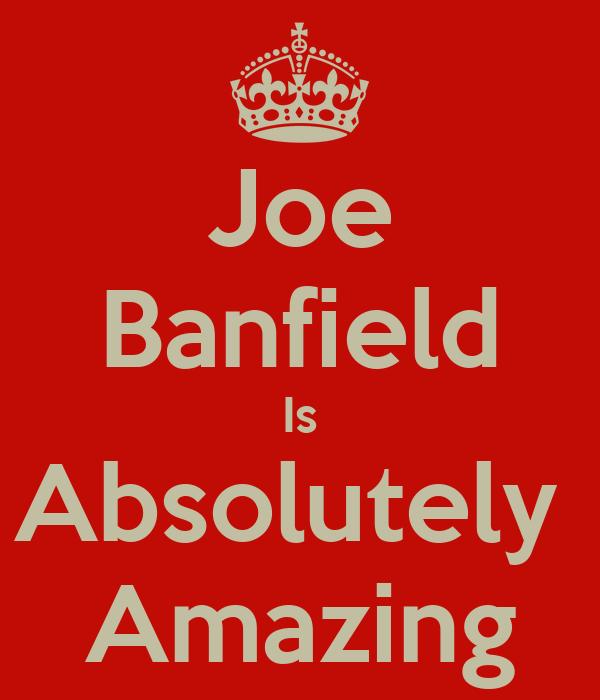 Joe Banfield Is Absolutely  Amazing