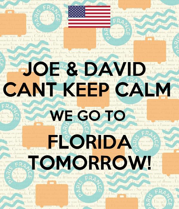 JOE & DAVID   CANT KEEP CALM  WE GO TO  FLORIDA TOMORROW!