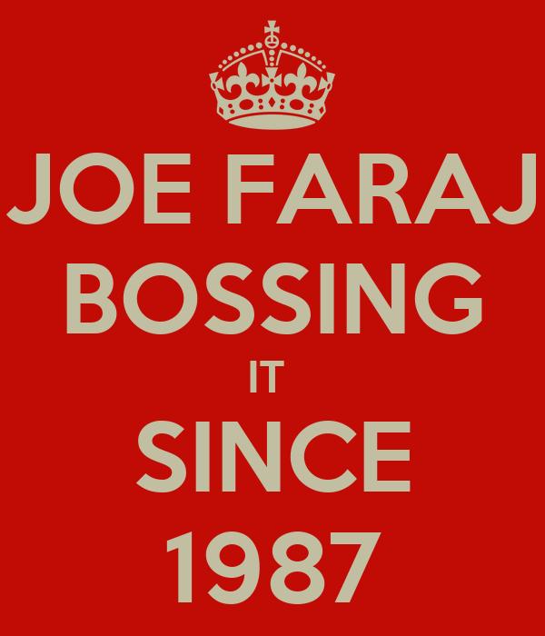 JOE FARAJ BOSSING IT  SINCE 1987