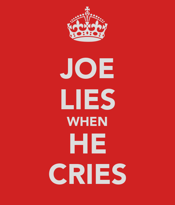 JOE LIES WHEN HE CRIES
